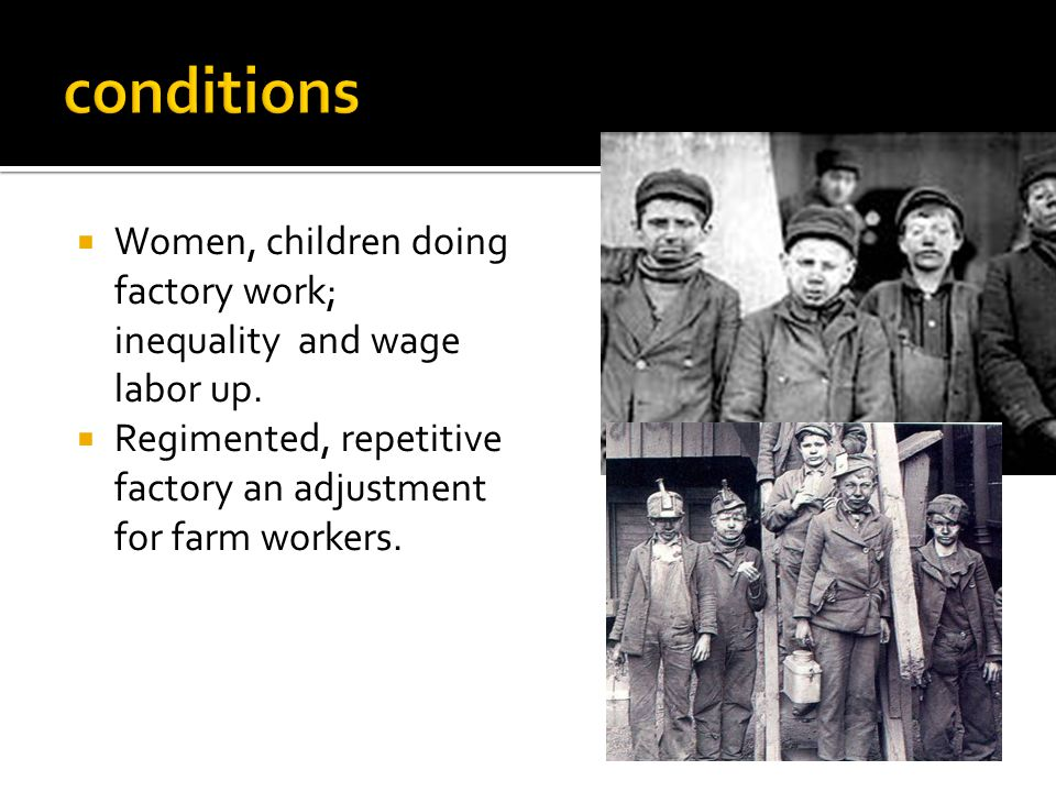  Women, children doing factory work; inequality and wage labor up.