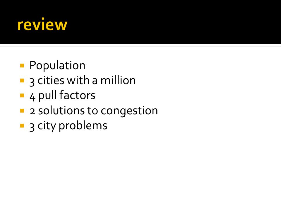  Population  3 cities with a million  4 pull factors  2 solutions to congestion  3 city problems
