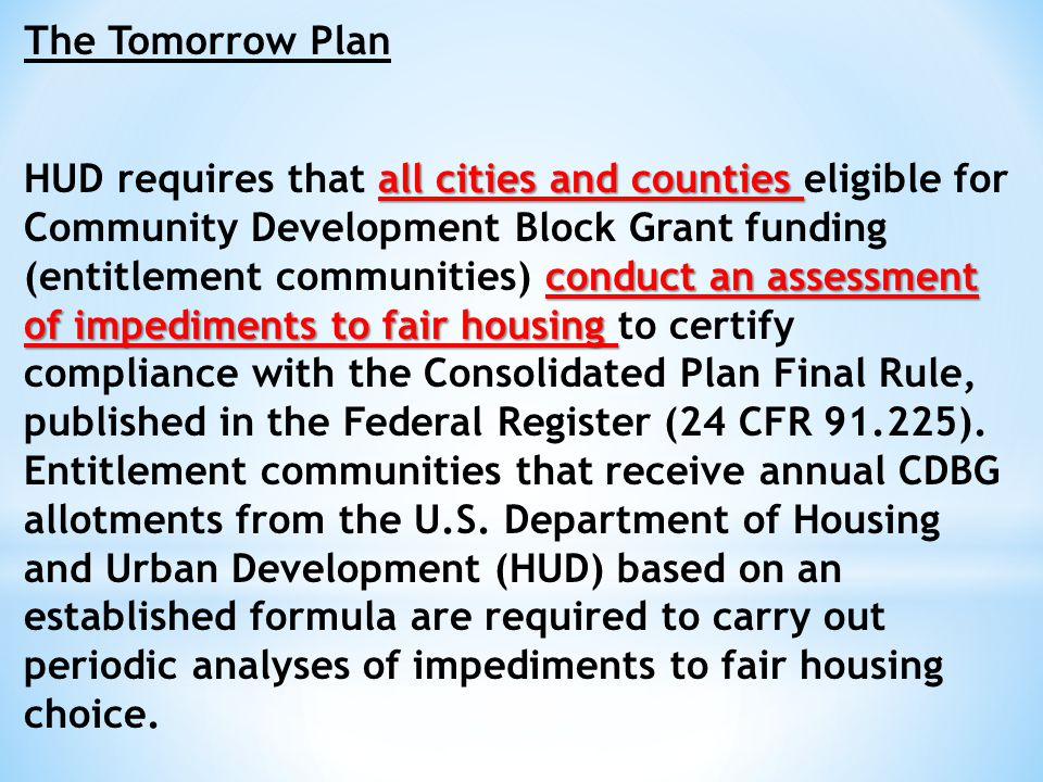 all cities and counties conduct an assessment of impediments to fair housing HUD requires that all cities and counties eligible for Community Developm
