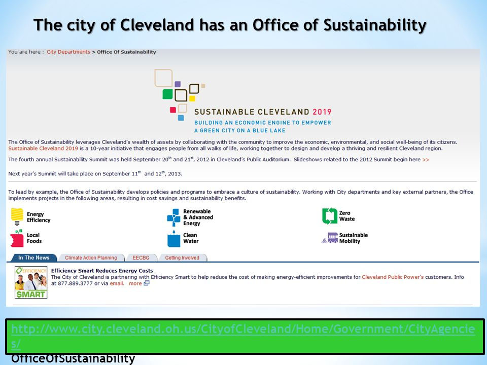 http://www.city.cleveland.oh.us/CityofCleveland/Home/Government/CityAgencie s/ OfficeOfSustainability The city of Cleveland has an Office of Sustainab