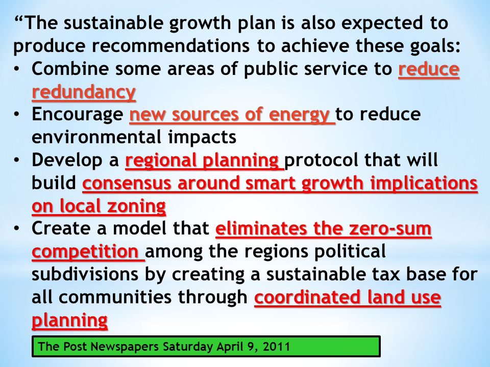 """The sustainable growth plan is also expected to produce recommendations to achieve these goals: reduce redundancy Combine some areas of public servic"