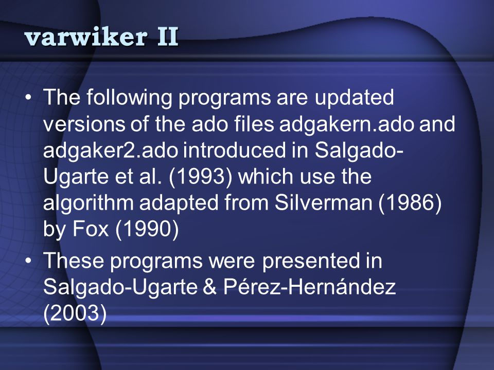 varwiker II The following programs are updated versions of the ado files adgakern.ado and adgaker2.ado introduced in Salgado- Ugarte et al.