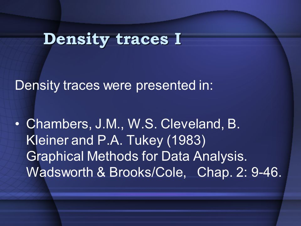 Density traces I Density traces were presented in: Chambers, J.M., W.S.