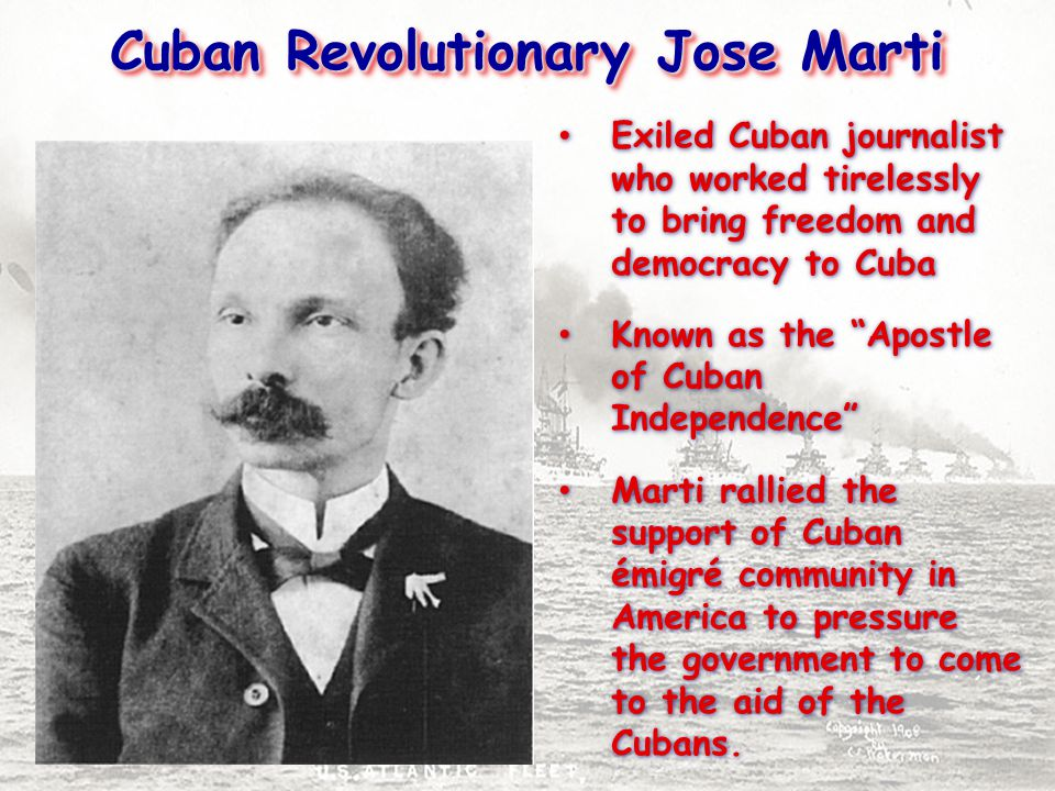 Cuban Revolutionary Jose Marti Exiled Cuban journalist who worked tirelessly to bring freedom and democracy to Cuba Known as the Apostle of Cuban Independence Marti rallied the support of Cuban émigré community in America to pressure the government to come to the aid of the Cubans.