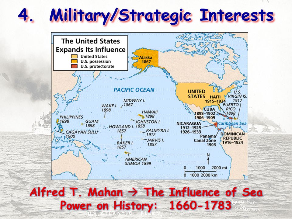 4. Military/Strategic Interests Alfred T. Mahan  The Influence of Sea Power on History: 1660-1783