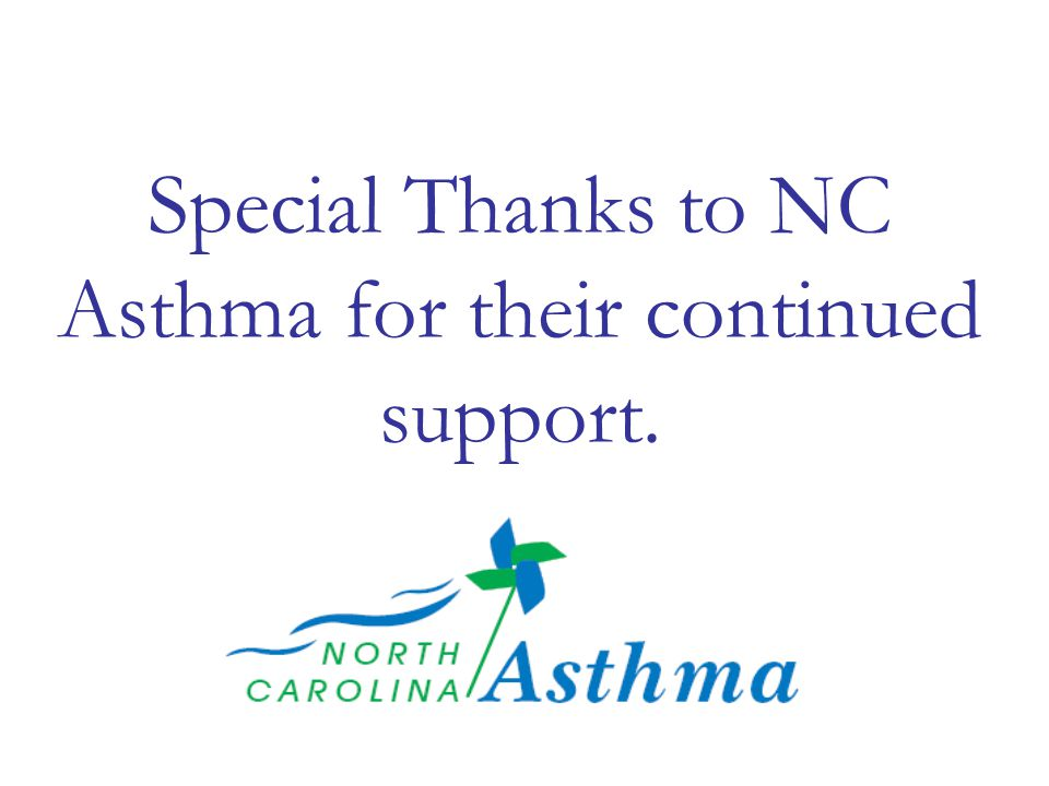 Special Thanks to NC Asthma for their continued support.