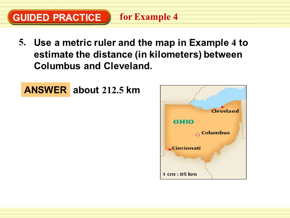 EXAMPLE 4 Use the scale on a map GUIDED PRACTICE for Example 4 5.