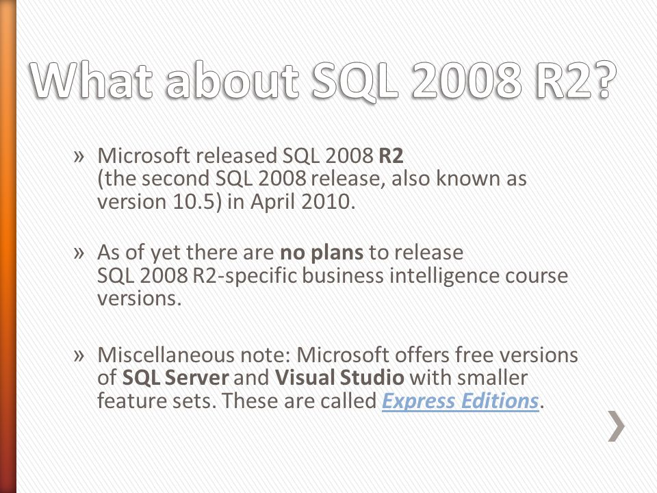 » Microsoft released SQL 2008 R2 (the second SQL 2008 release, also known as version 10.5) in April 2010.