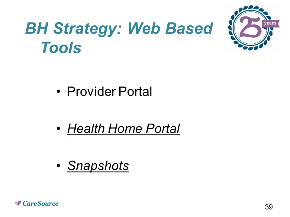 BH Strategy: Web Based Tools Provider Portal Health Home Portal Snapshots 39