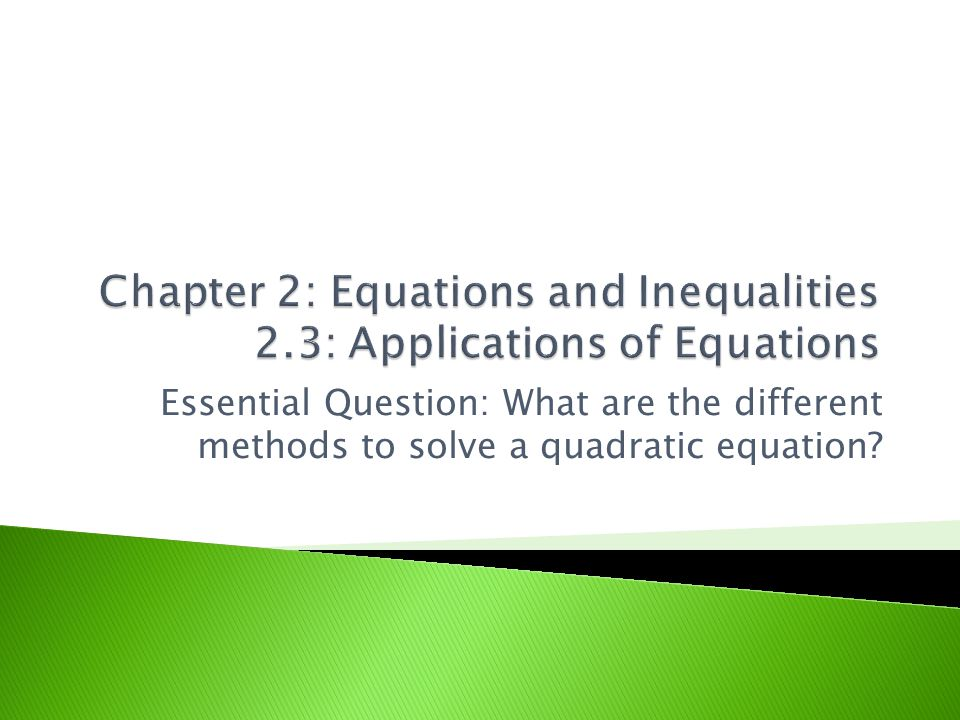 Essential Question: What are the different methods to solve a quadratic equation?