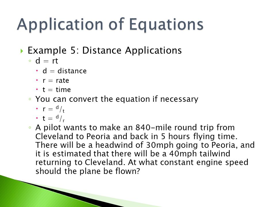  Example 5: Distance Applications ◦ d = rt  d = distance  r = rate  t = time ◦ You can convert the equation if necessary  r = d / t  t = d / r ◦