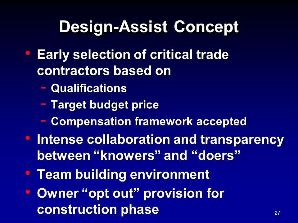 Design-Assist Concept Early selection of critical trade contractors based on Early selection of critical trade contractors based on - Qualifications -
