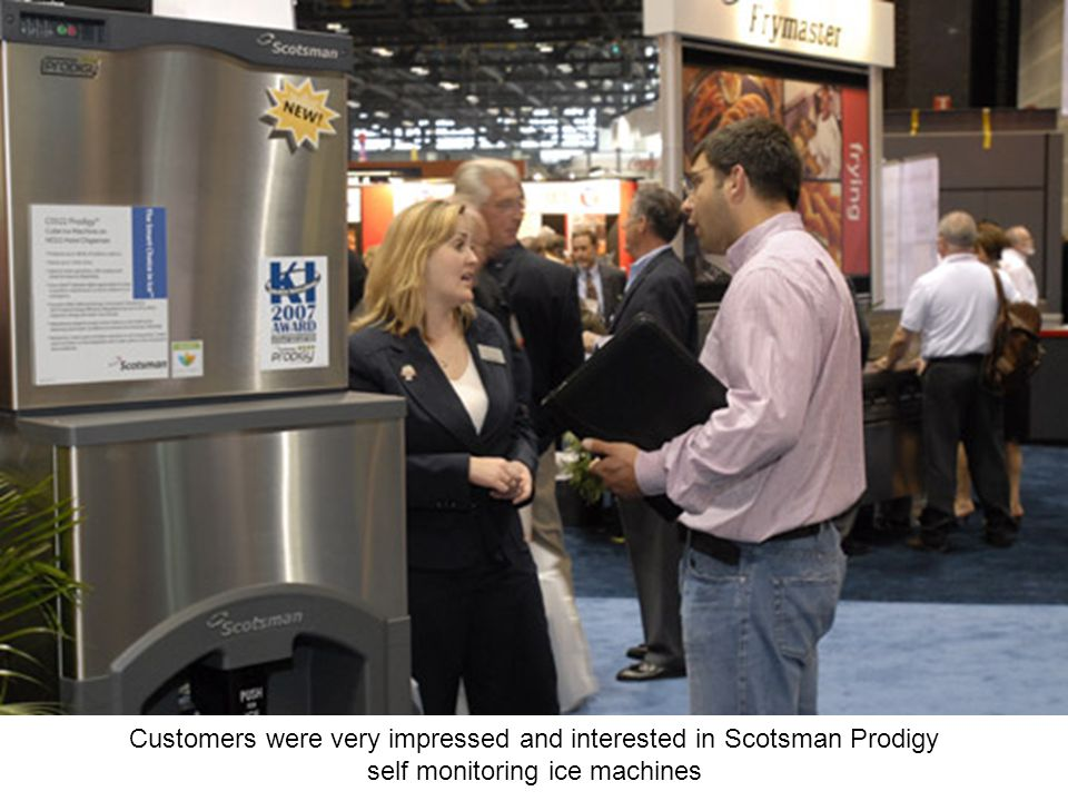 Customers were very impressed and interested in Scotsman Prodigy self monitoring ice machines
