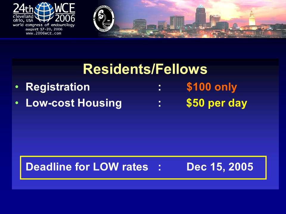 ` Residents/Fellows Registration:$100 only Low-cost Housing: $50 per day Deadline for LOW rates:Dec 15, 2005