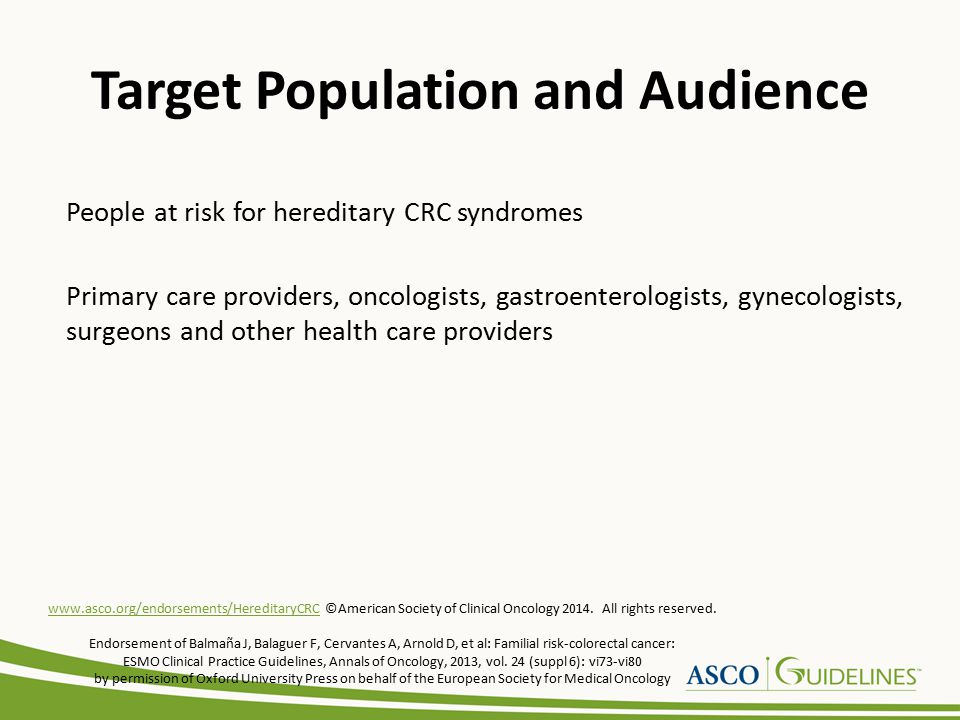 People at risk for hereditary CRC syndromes Primary care providers, oncologists, gastroenterologists, gynecologists, surgeons and other health care pr