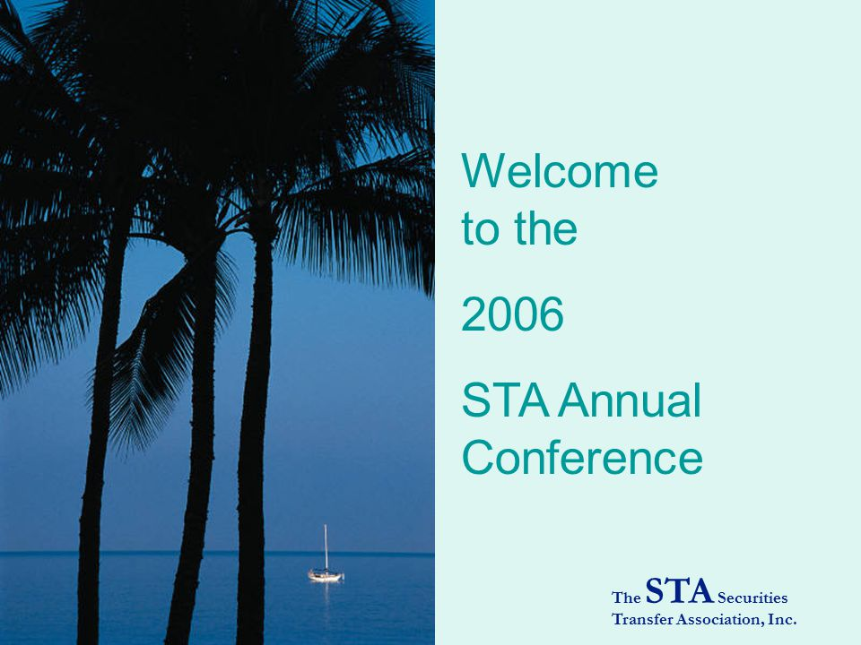 The STA Securities Transfer Association, Inc. Welcome to the 2006 STA Annual Conference