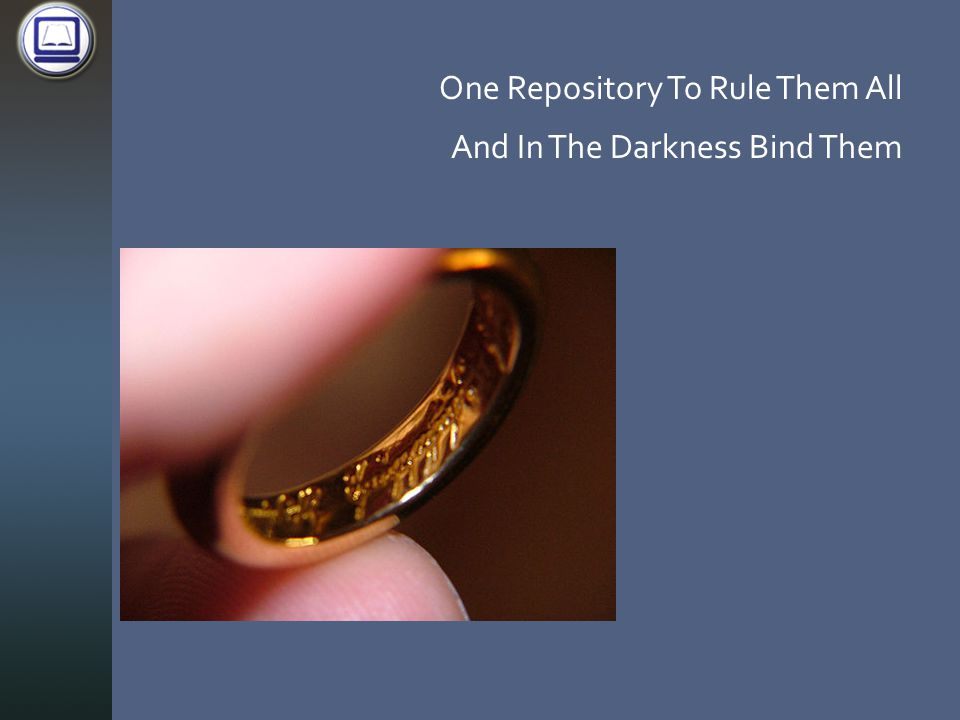 One Repository To Rule Them All And In The Darkness Bind Them