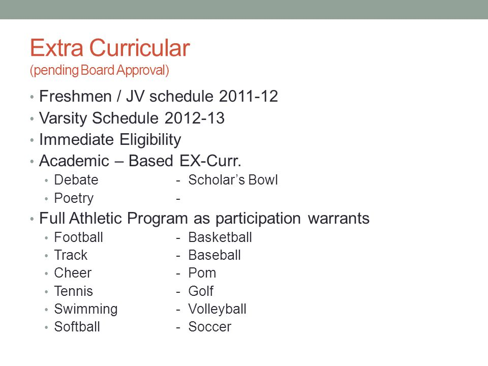 Extra Curricular (pending Board Approval) Freshmen / JV schedule 2011-12 Varsity Schedule 2012-13 Immediate Eligibility Academic – Based EX-Curr.