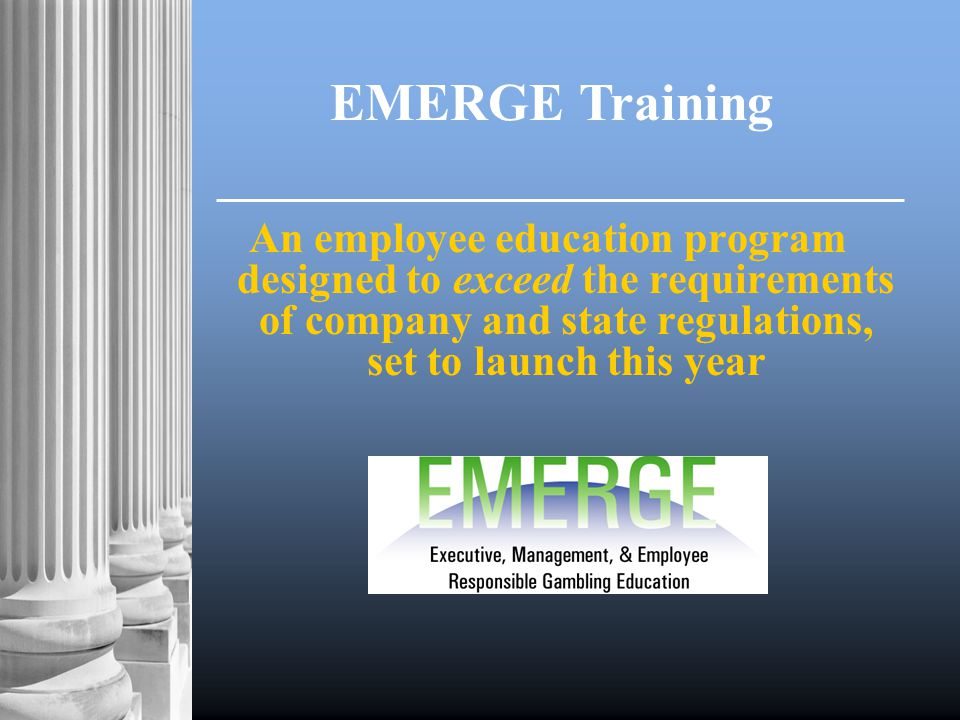 An employee education program designed to exceed the requirements of company and state regulations, set to launch this year EMERGE Training