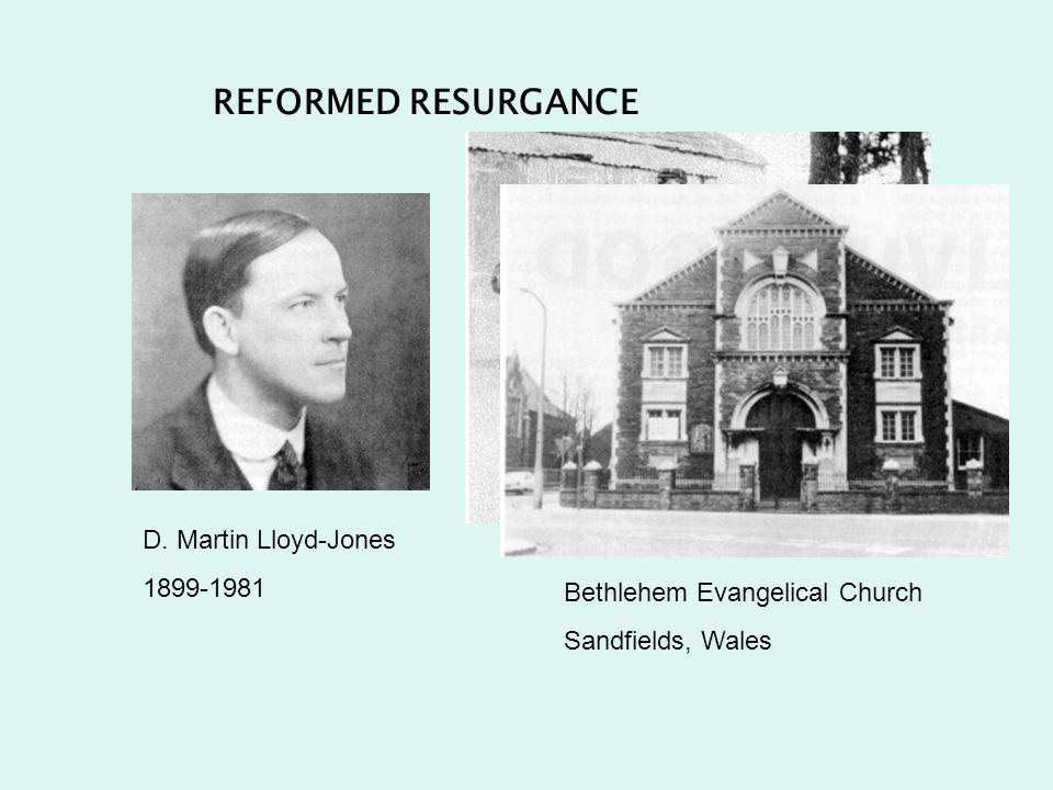 REFORMED RESURGANCE D. Martin Lloyd-Jones 1899-1981 Bethlehem Evangelical Church Sandfields, Wales