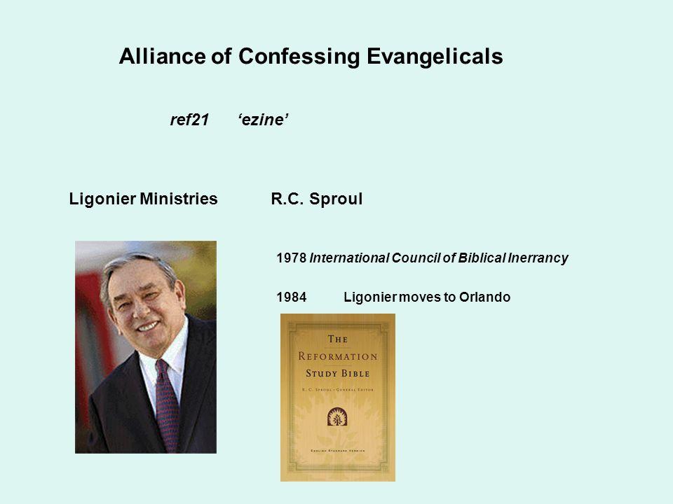 Alliance of Confessing Evangelicals ref21'ezine' Ligonier MinistriesR.C. Sproul 1978 International Council of Biblical Inerrancy 1984Ligonier moves to