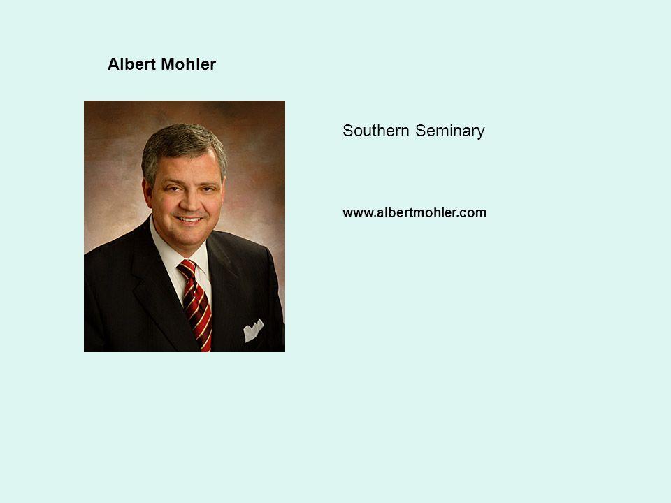 Albert Mohler Southern Seminary www.albertmohler.com