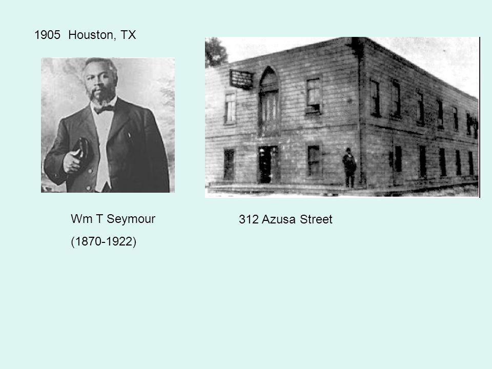 Wm T Seymour (1870-1922) 1905 Houston, TX 312 Azusa Street