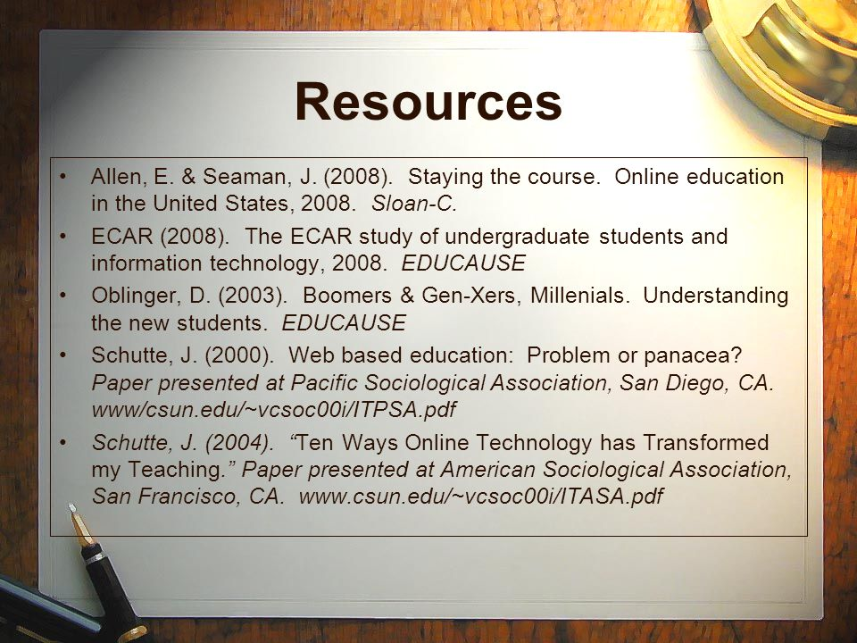 Resources Allen, E. & Seaman, J. (2008). Staying the course.
