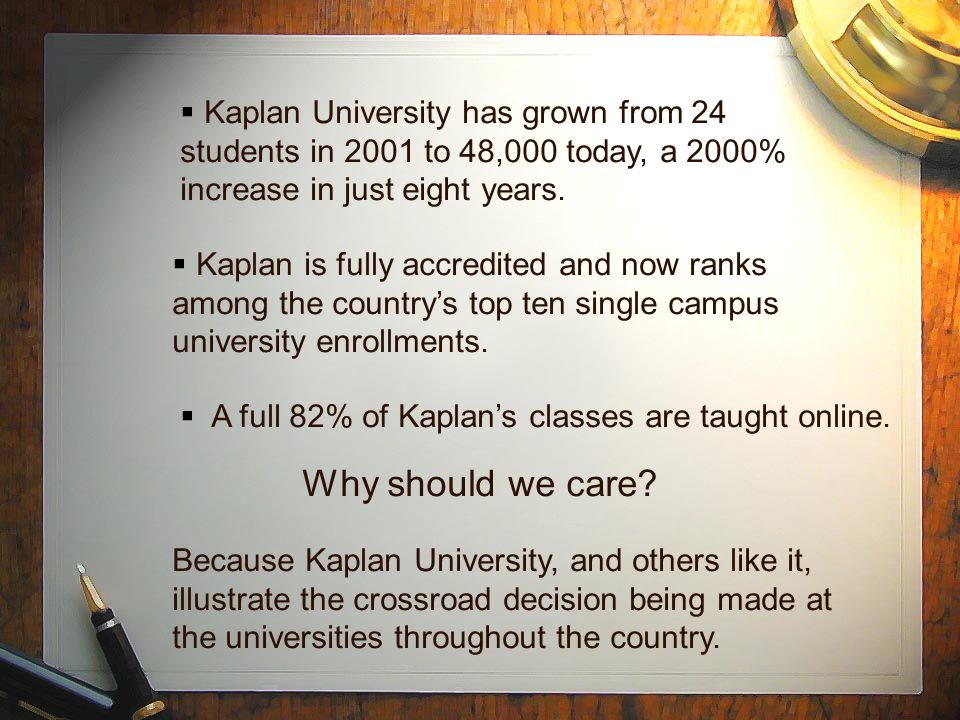  Kaplan University has grown from 24 students in 2001 to 48,000 today, a 2000% increase in just eight years.