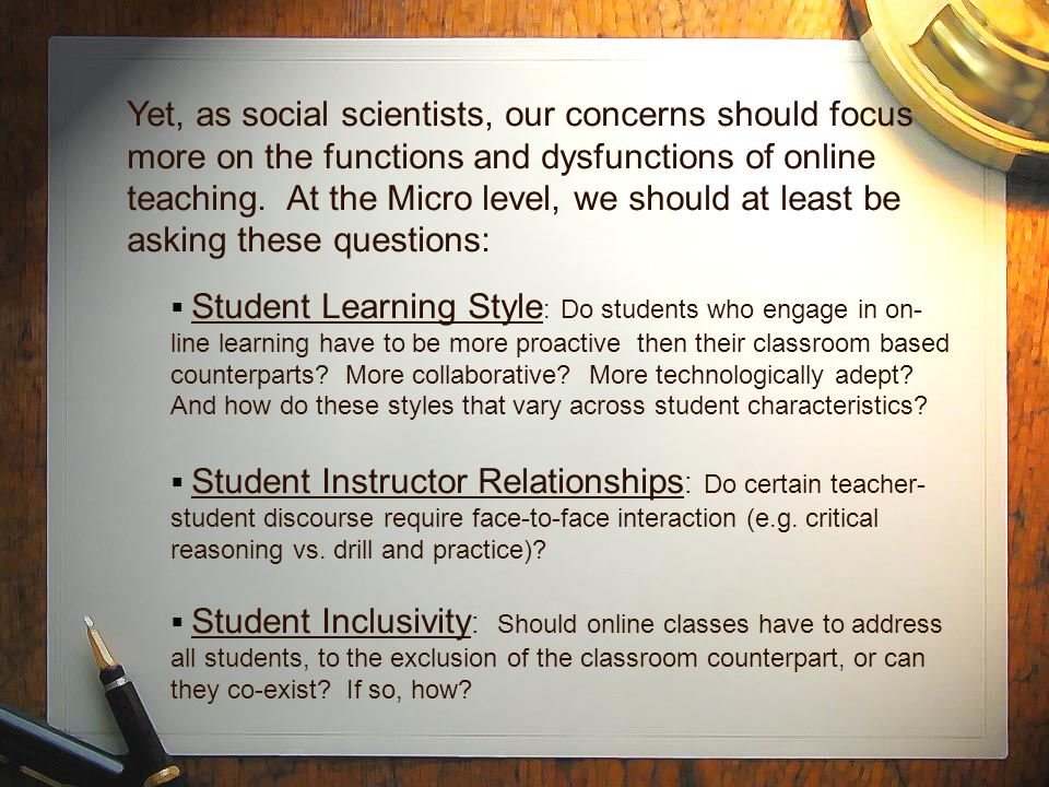 Yet, as social scientists, our concerns should focus more on the functions and dysfunctions of online teaching.