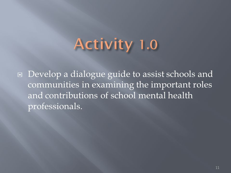  Develop a dialogue guide to assist schools and communities in examining the important roles and contributions of school mental health professionals.
