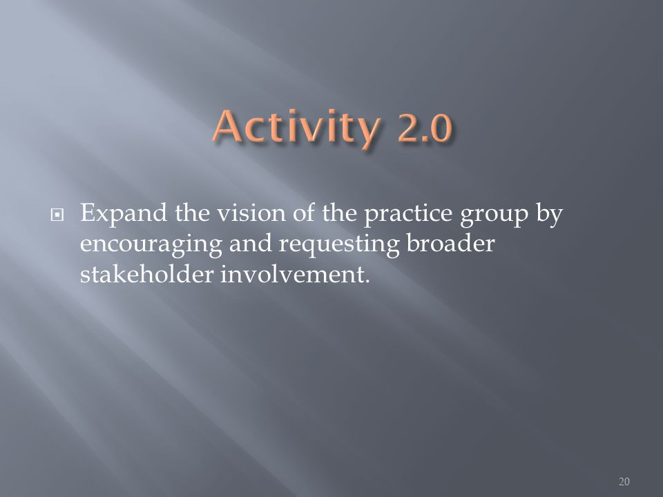  Expand the vision of the practice group by encouraging and requesting broader stakeholder involvement.