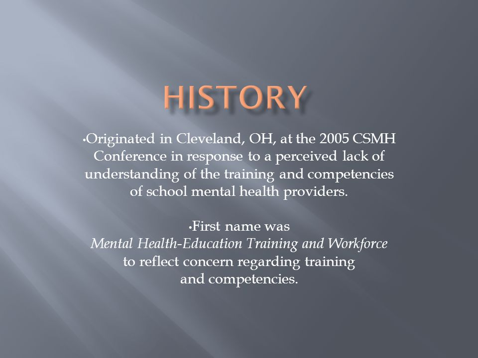 Originated in Cleveland, OH, at the 2005 CSMH Conference in response to a perceived lack of understanding of the training and competencies of school mental health providers.
