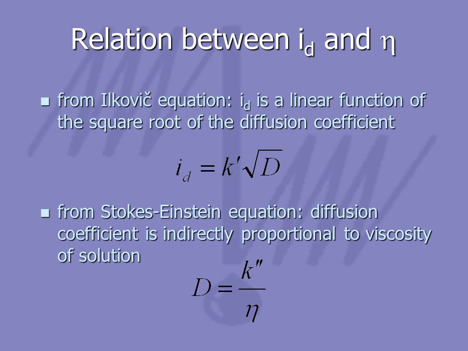 n from Ilkovič equation: i d is a linear function of the square root of the diffusion coefficient n from Stokes-Einstein equation: diffusion coefficie