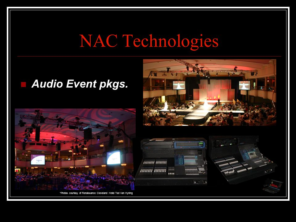 NAC Technologies Audio Event pkgs. *Photos courtesy of Renaissance Cleveland Hotel Ted Van Hyning