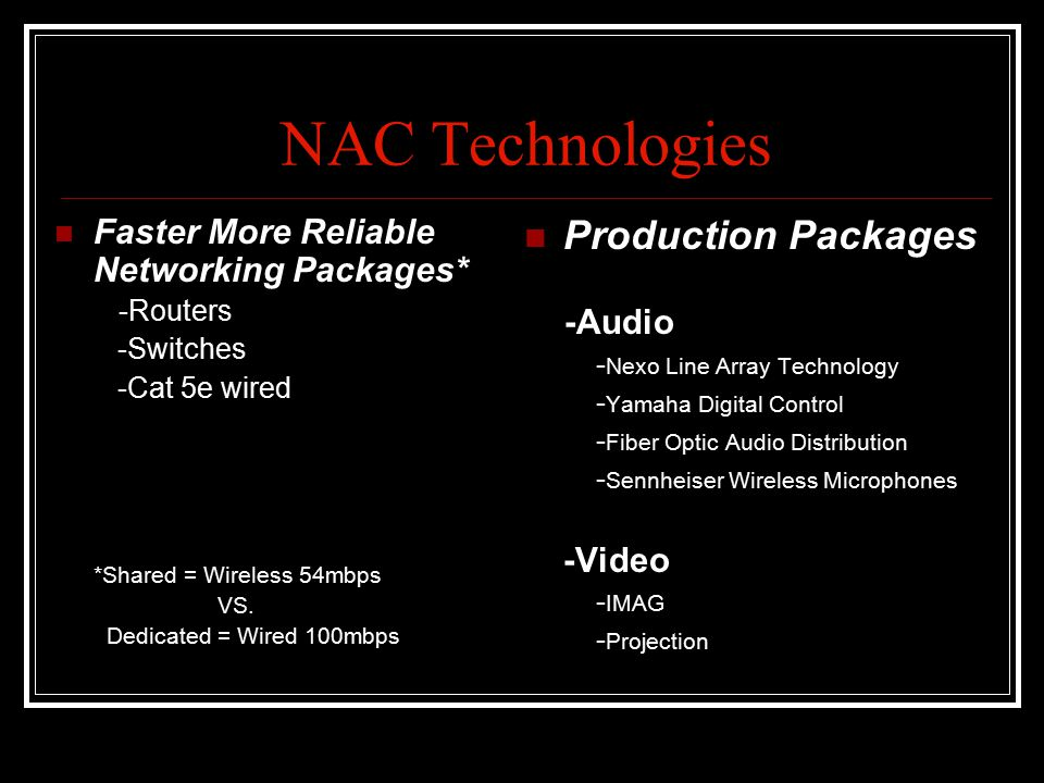NAC Technologies Consulting Network Technology Partners -New Installations -Direct wire pulling -Setup, Configure, & Termination -Network Infrastructure Maintenance & - Repair