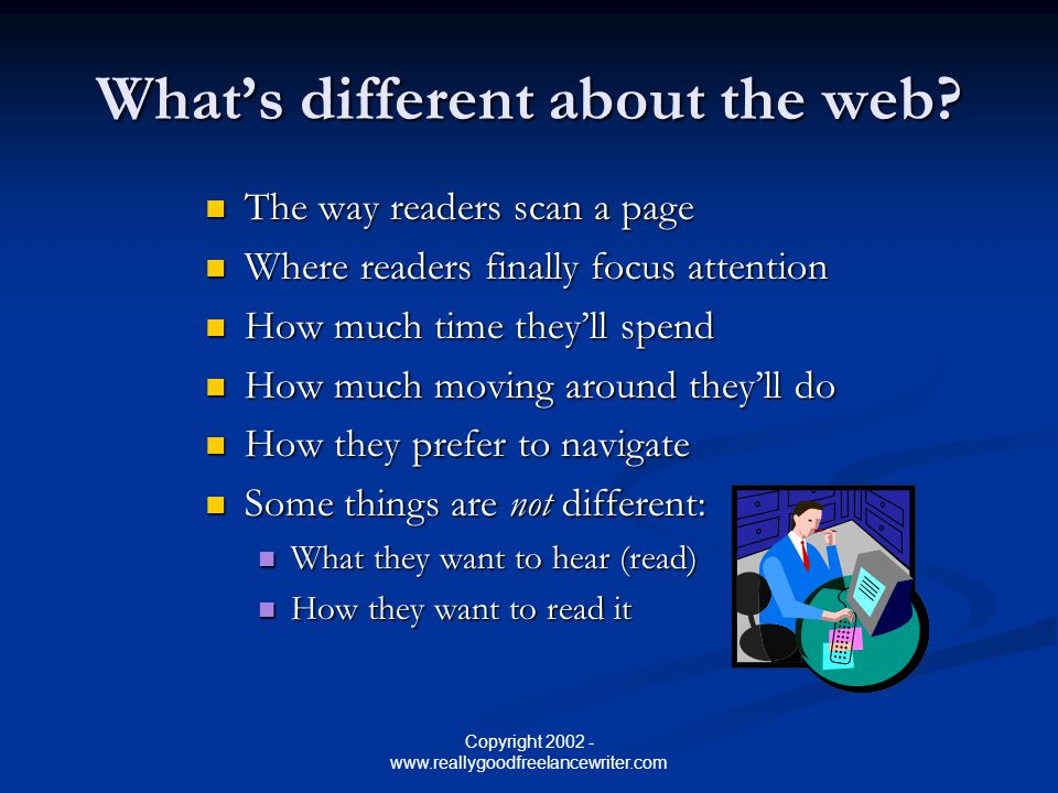 Copyright 2002 - www.reallygoodfreelancewriter.com What's different about the web.