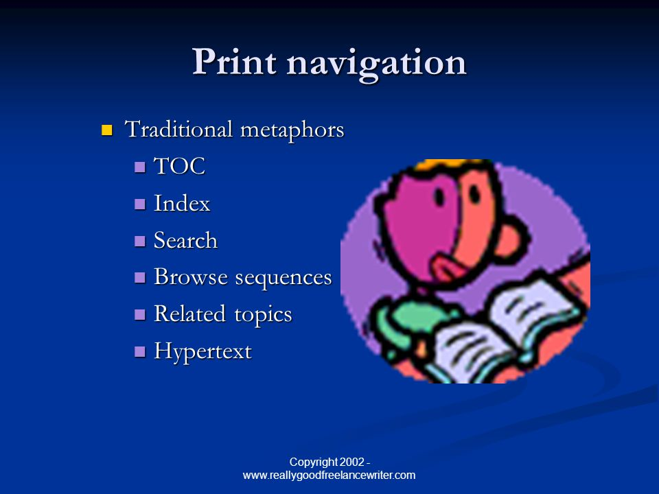 Copyright 2002 - www.reallygoodfreelancewriter.com Print navigation Traditional metaphors Traditional metaphors TOC TOC Index Index Search Search Browse sequences Browse sequences Related topics Related topics Hypertext Hypertext