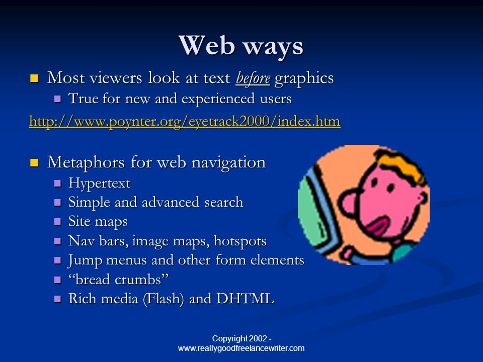 Copyright 2002 - www.reallygoodfreelancewriter.com Web ways Most viewers look at text before graphics Most viewers look at text before graphics True f