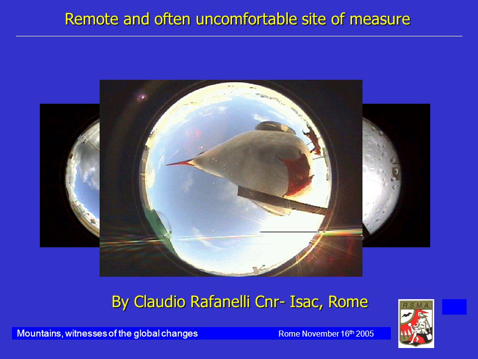 Mountains, witnesses of the global changes Rome November 16 th 2005 Remote and often uncomfortable site of measure