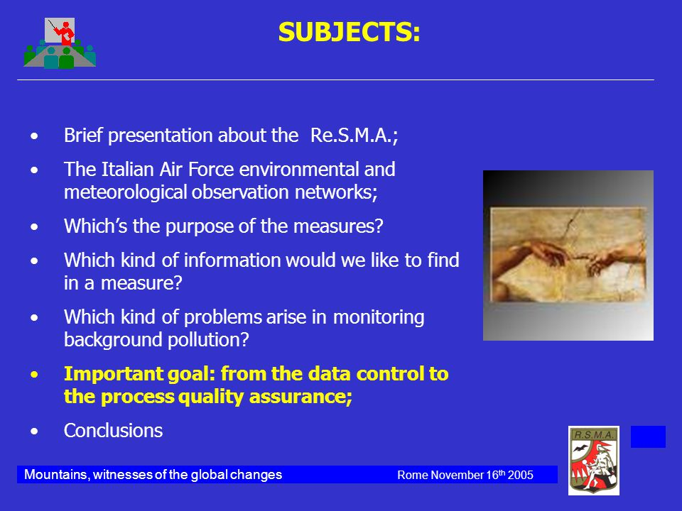 Brief presentation about the Re.S.M.A.; The Italian Air Force environmental and meteorological observation networks; Which's the purpose of the measures.
