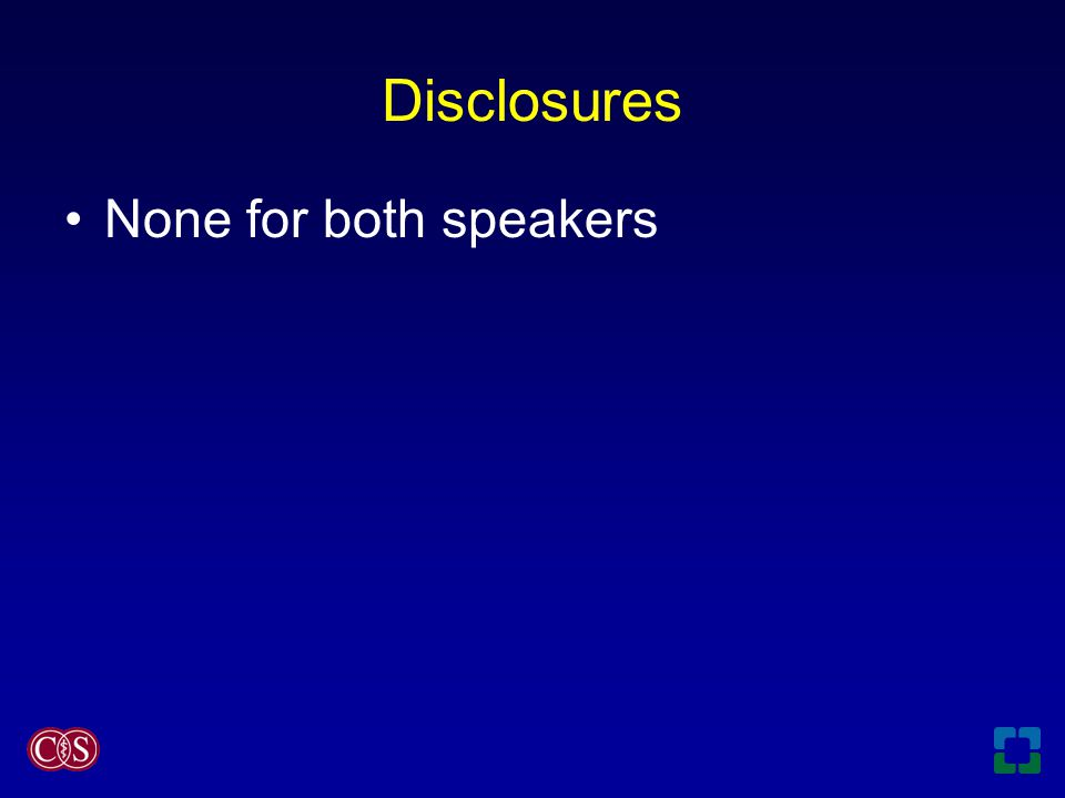 Disclosures None for both speakers