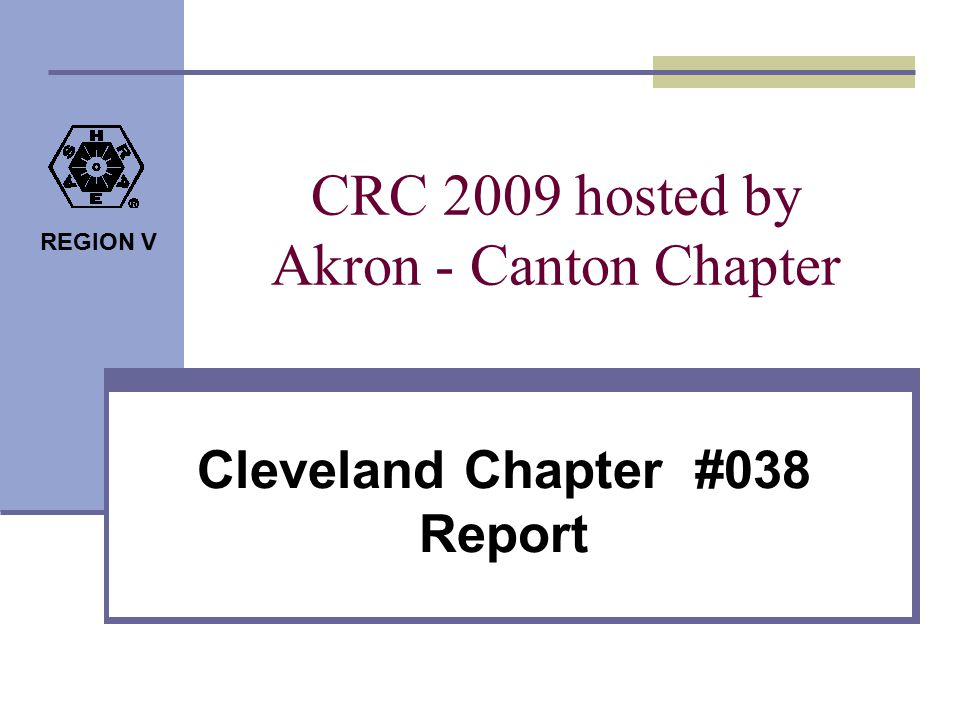 REGION V CRC 2009 hosted by Akron - Canton Chapter Cleveland Chapter #038 Report