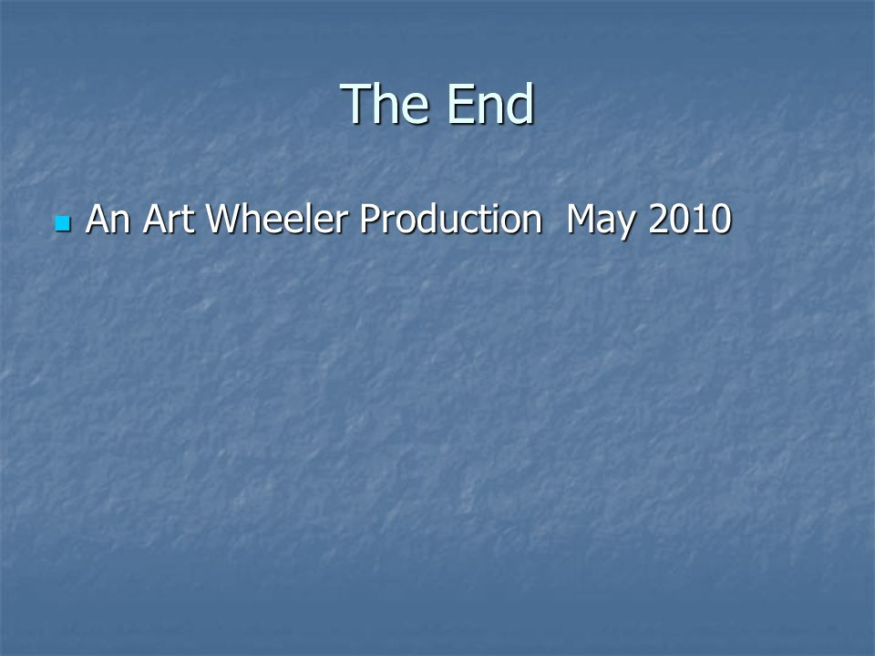 The End An Art Wheeler Production May 2010