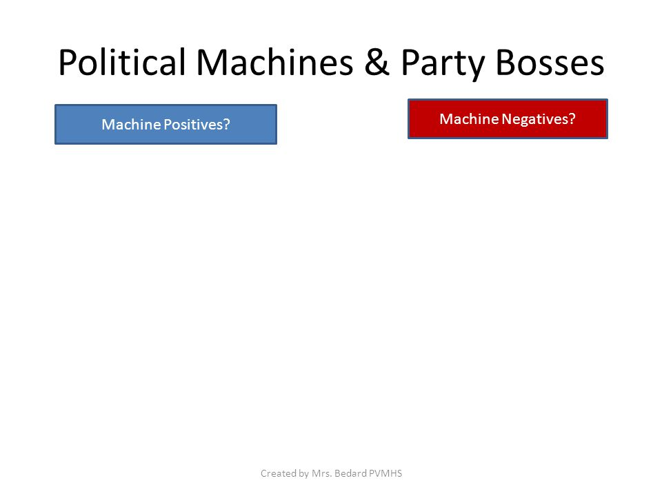 Political Machines & Party Bosses Machine Positives.