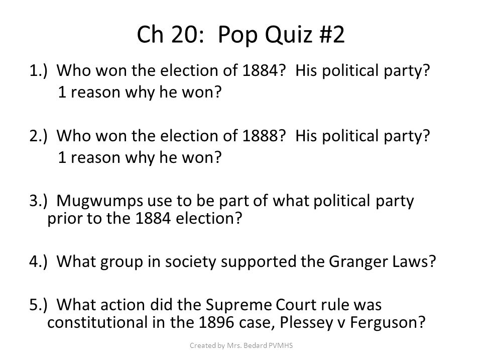 Ch 20: Pop Quiz #2 1.) Who won the election of 1884.