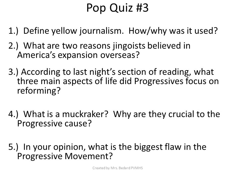 Pop Quiz #3 1.) Define yellow journalism. How/why was it used.