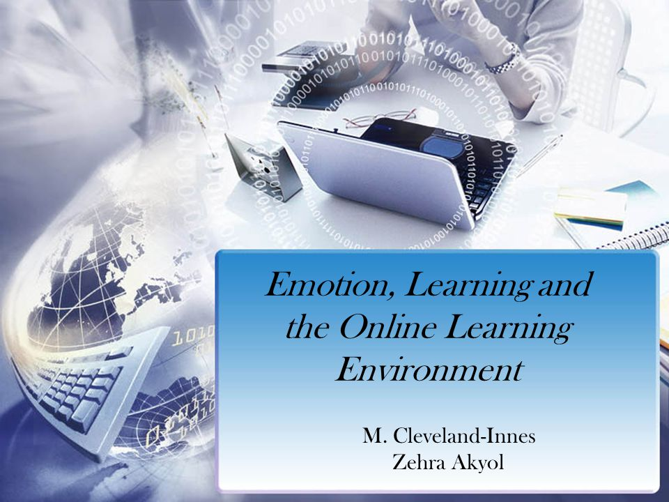 Emotion, Learning and the Online Learning Environment M. Cleveland-Innes Zehra Akyol