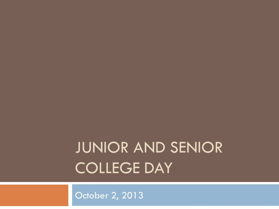 JUNIOR AND SENIOR COLLEGE DAY October 2, 2013