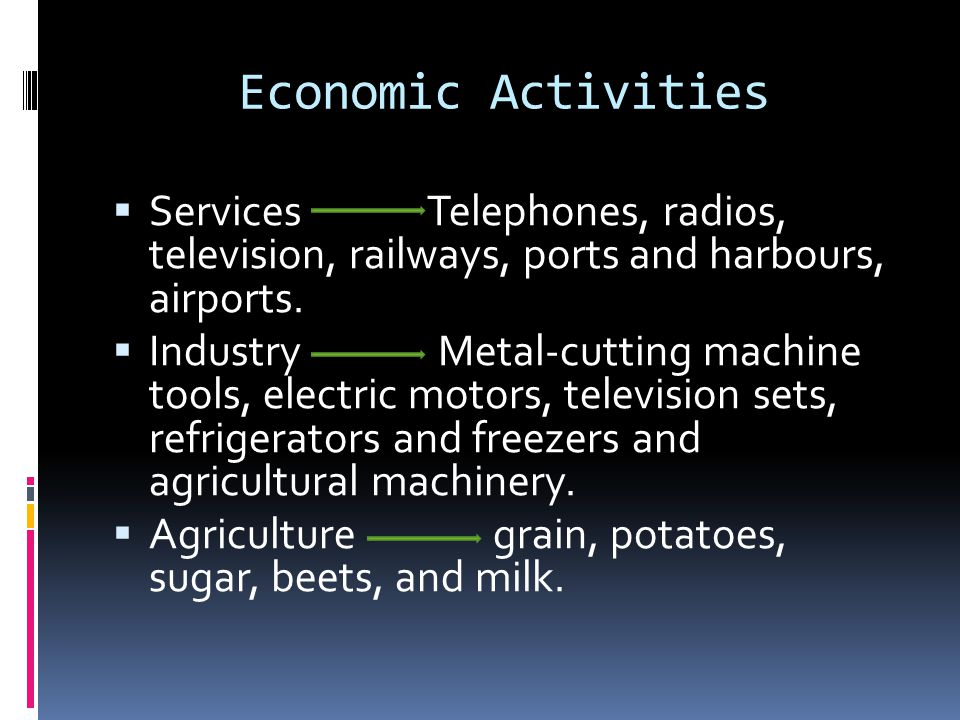 Economic Activities  Services Telephones, radios, television, railways, ports and harbours, airports.
